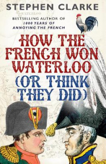 How the French Won Waterloo - or Think They Did av Stephen Clarke (Heftet)