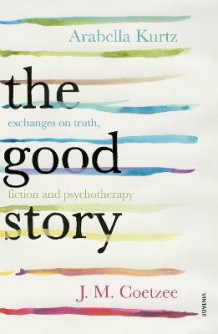 The Good Story av J.M. Coetzee og Arabella Kurtz (Heftet)