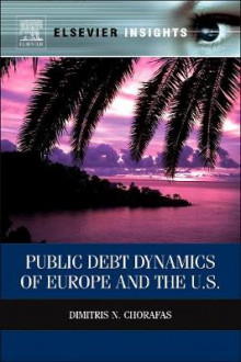 Public Debt Dynamics of Europe and the U.S. av Dimitris N. Chorafas (Innbundet)