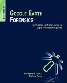 Google Earth Forensics av Michael Harrington og Michael Cross (Heftet)