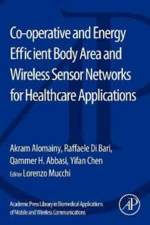 Co-operative and Energy Efficient Body Area and Wireless Sensor Networks for Healthcare Applications av Akram Alomainy, Raffaele Di Bari, Qammer H. Abbasi og Yifan Chen (Heftet)