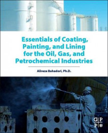 Essentials of Coating, Painting, and Lining for the Oil, Gas and Petrochemical Industries av Alireza Bahadori (Innbundet)
