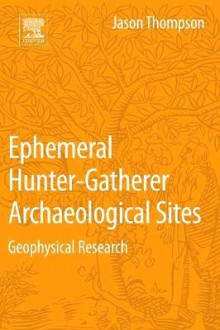 Ephemeral Hunter-Gatherer Archaeological Sites av Jason Thompson (Heftet)