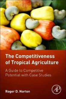 The Competitiveness of Tropical Agriculture av Roger D. Norton (Heftet)
