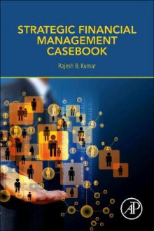 Strategic Financial Management Casebook av Rajesh Kumar (Heftet)
