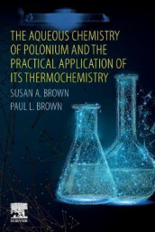 The Aqueous Chemistry of Polonium and the Practical Application of its Thermochemistry av Paul L. Brown og Susan A. Brown (Heftet)