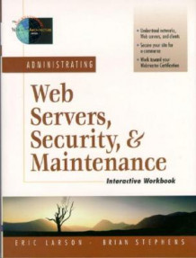 Administrating Web Servers, Security, & Maintenance Interactive Workbook av Eric R. Larson, Brian Stephenson og Brian Stephens (Heftet)