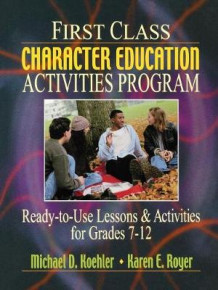 First Class Character Education Activities Program Ready-to-Use Lessons & Activities for Grades 7-12 av MD Koehler (Heftet)