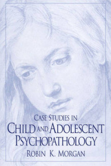 Case Studies in Child and Adolescent Psychopathology av Robin Morgan (Heftet)