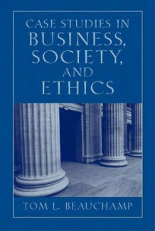 Case Studies in Business, Society, and Ethics av Tom L. Beauchamp (Heftet)