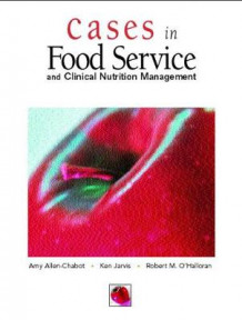 Cases in Foodservice and Clinical Nutrition Management av Amy Allen-Chabot, Ken Jarvis og Robert M. O'Halloran (Heftet)