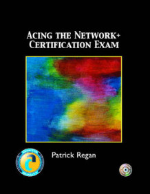 Acing the Network+ Certification Exam av Patrick Regan (Blandet mediaprodukt)