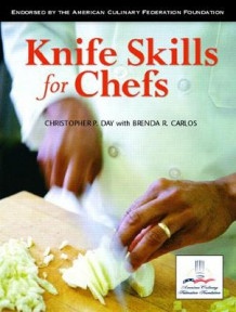Knife Skills for Chefs av Christopher P. Day og Brenda R. Carlos (Heftet)