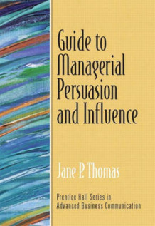 Guide to Managerial Persuasion and Influence av Jane P. Thomas (Heftet)