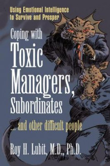 Coping With Toxic Managers, Subordinates -and Other Difficult People av Roy Lubit (Heftet)