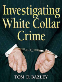 Investigating White Collar Crime av Tom D. Bazley (Heftet)
