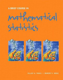 A Brief Course in Mathematical Statistics av Elliot A. Tanis og Robert V. Hogg (Innbundet)