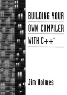Building Your Own Compiler with C++ av Jimmy Holmes (Heftet)