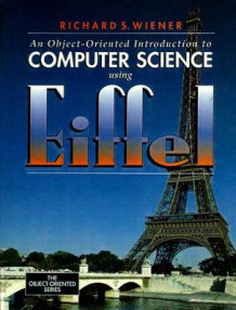 An Object-oriented Introduction to Computer Science Using Eiffel av Richard S. Wiener (Heftet)