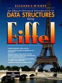 An Object-Oriented Introduction to Data Structures Using Eiffel av Richard S. Wiener (Heftet)