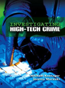 Investigating High-Tech Crime av Michael R. Knetzger og Jeremy A. Muraski (Heftet)