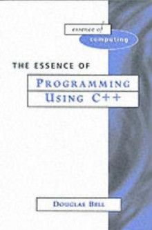 The Essence of Programming Using C++ av Douglas Bell (Heftet)