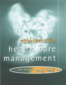 Economics for Health Care Management av Ann Clewer og David Perkins (Heftet)