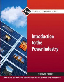 Introduction to Power Industry Trainee Guide av NCCER (Heftet)