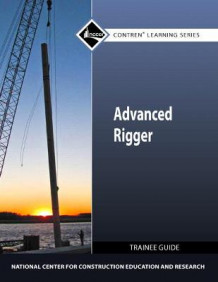 Advanced Rigger Trainee Guide av NCCER (Heftet)