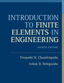 Introduction to Finite Elements in Engineering av Tirupathi R. Chandrupatla og Ashok D. Belegundu (Innbundet)