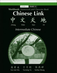 Chinese Link: Homework and Character Book, Intermediate Chinese Level 2, Pt. 1 av Sue-Mei Wu, Yueming Yu og Yanhui Zhang (Heftet)