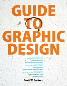 Guide to Graphic Design av Scott W. Santoro og Emily Santoro (Heftet)