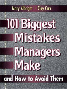 101 Biggest Mistakes Managers Make and How to Avoid Them av Mary Albright og Clay Carr (Heftet)