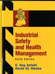 Industrial Safety and Health Management av C.Ray Asfahl og David W. Rieske (Innbundet)