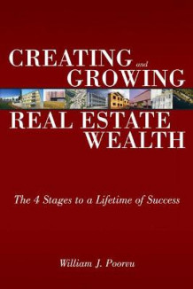 Creating and Growing Real Estate Wealth av William J. Poorvu (Heftet)