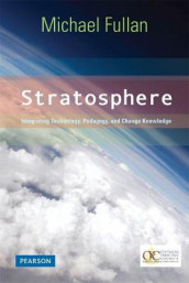 Stratosphere: Integrating Technology, Pedagogy, and Change Knowledge av Michael Fullan (Heftet)