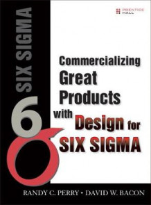 Commercializing Great Products With Design for Six Sigma av Randy Perry og David Bacon (Heftet)