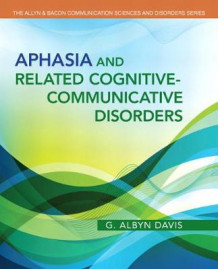 Aphasia and Related Cognitive-Communicative Disorders av G. Albyn Davis (Heftet)