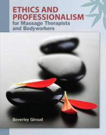 Ethics and Professionalism for Massage Therapists and Bodyworkers av Beverly A. Giroud (Heftet)