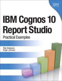 IBM Cognos 10 Report Studio av Filip Draskovic og Roger Johnson (Heftet)