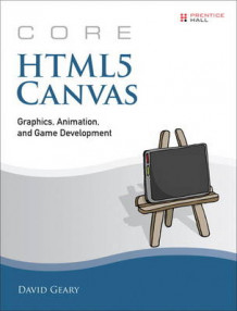 Core HTML5 Canvas: Volume 1 av David H. Geary (Heftet)