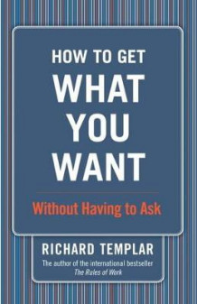 How to Get What You Want... av Richard Templar (Innbundet)