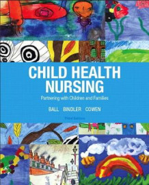 Child Health Nursing av Jane W. Ball, Ruth C. Bindler og Kay J. Cowen (Innbundet)