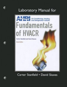 Lab Manual for Fundamentals of HVACR av Air Conditioning and Refrigeration Institute, Carter Stanfield og David Skaves (Heftet)