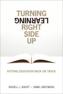 Turning Learning Right Side Up av Russell L. Ackoff og Daniel Greenberg (Heftet)