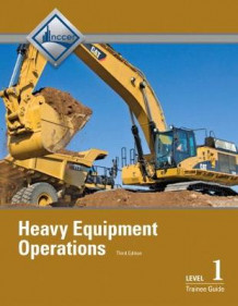 Heavy Equipment Operations Level 1 Trainee Guide av NCCER (Heftet)