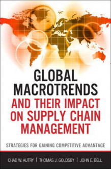 Global Macro Trends and Their Impact on Supply Chain Management av Chad W. Autry, Thomas J. Goldsby og John E. Bell (Innbundet)