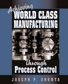 Achieving World Class Manufacturing Through Process Control av Joseph P. Shunta (Innbundet)
