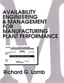 Availability Engineering and Management for Manufacturing Plant Performance av Richard G. Lamb (Heftet)