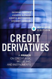 Credit Derivatives av George K. Chacko, Anders Sjoman, Hideto Motohashi og Vincent Dessain (Innbundet)